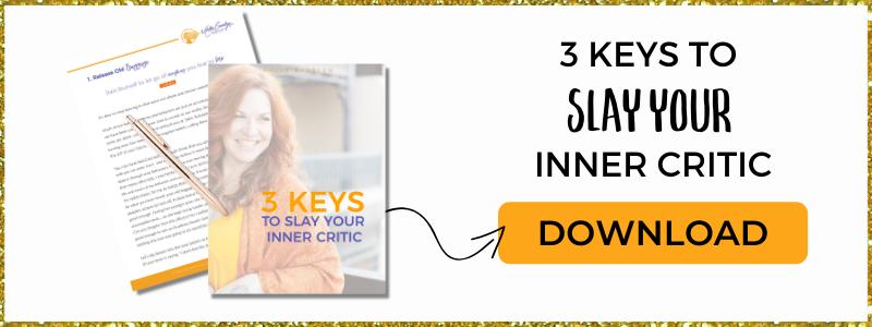 3 Keys to Slay Your Inner Critic
