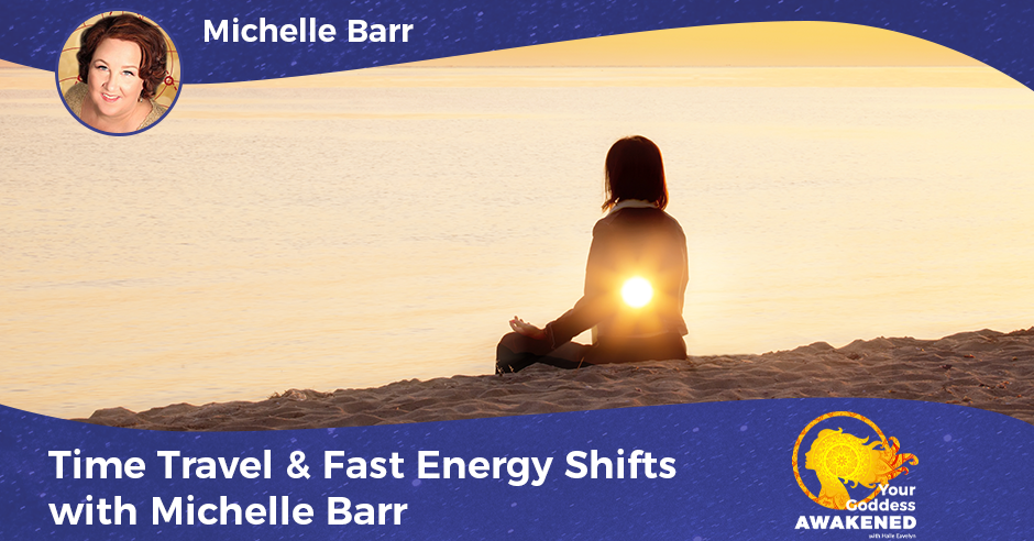 Time Travel & Fast Energy Shifts with Michelle Barr
